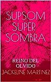 SUPSOM SUPER SOMBRA: REINO DEL OLVIDO