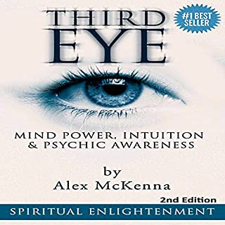 Third Eye     Third Eye, Mind Power, Intuition & Psychic Awareness              By:                                                                                                                                 Alex McKenna                               Narrated by:                                                                                                                                 Sonny Dufault                      Length: 4 hrs and 6 mins     195 ratings     Overall 4.6