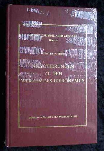 Annotierungen zu den Werken des Hieronymus (Archiv zur Weimarer Ausgabe der Werke Martin Luthers: Texte und Untersuchungen)