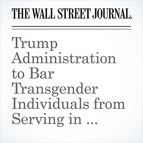 Trump Administration to Bar Transgender Individuals from Serving in U.S. Military copertina