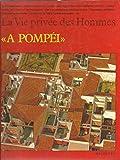 À Pompéi (La Vie privée des hommes)