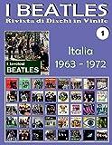 I Beatles - Rivista di Dischi in Vinile No. 1 - Italia (1963 - 1972): Parlophon, Polydor, Vee Jay, Tollie, Apple. Guida a colori.