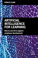 Artificial Intelligence for Learning: How to use AI to Support Employee Development Front Cover