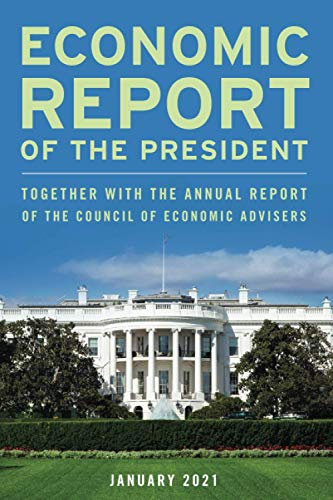 Economic Report of the President, January 2021: Together with the Annual Report of the Council of Economic Advisers