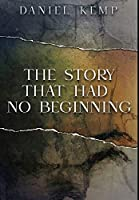 The Story That Had No Beginning: Premium Hardcover Edition