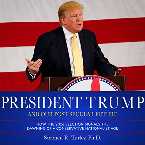 President Trump and Our Post-Secular Future audiobook cover art