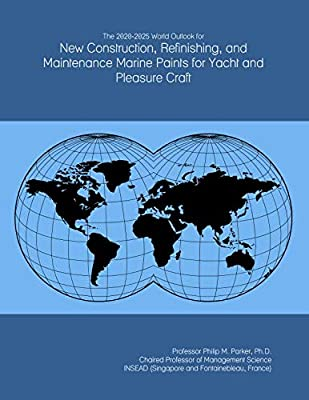 The 2020-2025 World Outlook for New Construction, Refinishing, and Maintenance Marine Paints for Yacht and Pleasure Craft by ICON Group International, Inc.