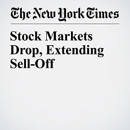 Stock Markets Drop, Extending Sell-Off audiobook cover art
