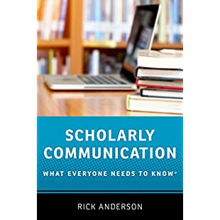 Scholarly Communication What Everyone Needs to Know®