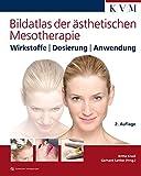 Bildatlas der ästhetischen Mesotherapie: Wirkstoffe | Dosierung | Anwendung