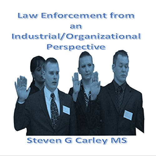 Law Enforcement from an Industrial/Organizational Perspective                   By:                                                                                                                                 Steven G Carley MS                               Narrated by:                                                                                                                                 Steven G Carley MS                      Length: 42 mins     Not rated yet     Overall 0.0