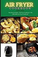 AIR FRYER COOKBOOK series: This Book Includes: Air Fryer Cookbook + The Affordable Air Fryer Cookbook