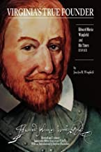 Virginia's True Founder: Edward Maria Wingfield And His Times - Jamestown 400th Anniversary Edition Updated edition by Jocelyn R. Wingfield (2007) Paperback