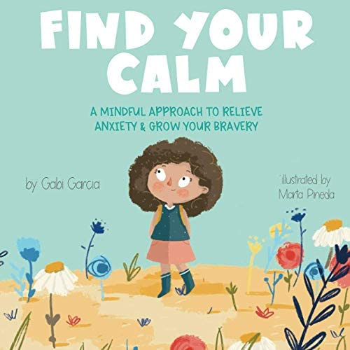 Find Your Calm A Mindful Approach To Relieve Anxiety And Grow Your Bravery product image