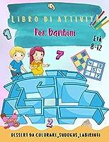 Libro di attività per bambini: Oltre 140 attività divertenti per bambini dagli 8 ai 12 anni Un divertente gioco per bambini per colorare, fare labirinti e altro!