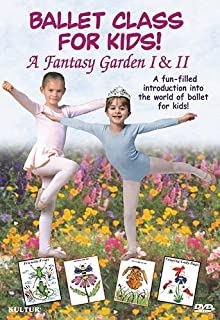 Ballet Class for Kids: A Fantasy Garden I & II
