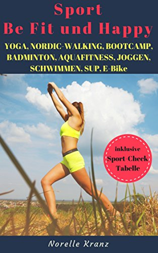 YOGA, NORDIC-WALKING, BOOTCAMP, BADMINTON, AQUAFITNESS, JOGGEN, SCHWIMMEN, SUP, E-BIKE, FAHRRADFAHREN - Sport - Be Fit und Happy !  Welcher Sport macht mich glücklich ?