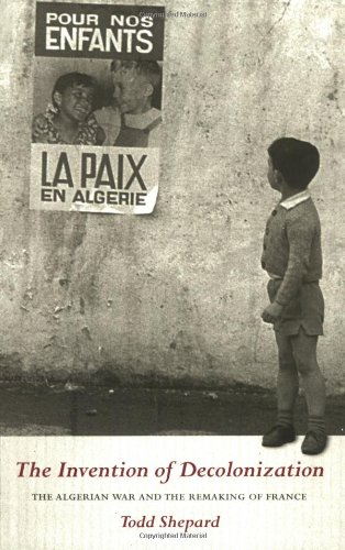 The Invention of Decolonization: The Algerian War and the...