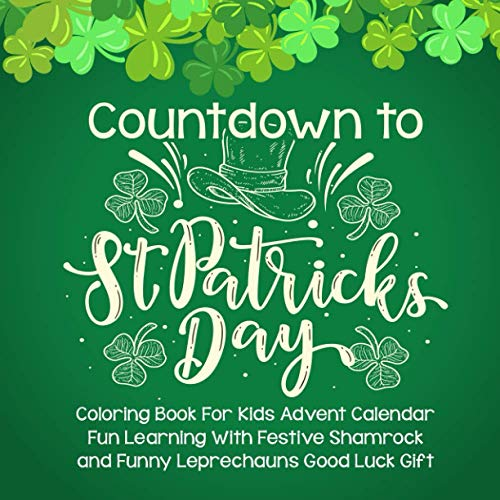 Countdown to St. Patrick's Day: Coloring Book For Kids Advent Calendar Fun Learning With Festive Shamrock and Funny Leprechauns Good Luck Gift