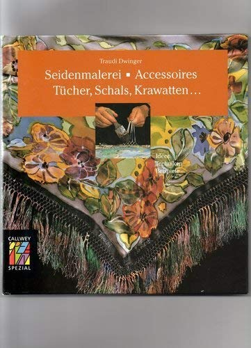 Seidenmalerei - Accessoires. Tücher, Schals, Krawatten: Ideen, Techniken, Beispiele (Callwey Creativ Spezial)