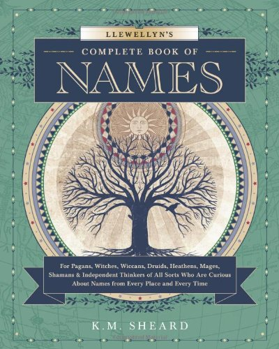Llewellyn's Complete Book of Names: For Pagans, Witches, Wiccans, Druids, Heathens, Mages, Shamans & Independent Thinkers of All Sorts (Llewellyn's Complete Book Series (3))