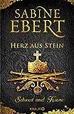 Schwert und Krone - Herz aus Stein: Roman (Das Barbarossa-Epos, Band 4) - Sabine Ebert