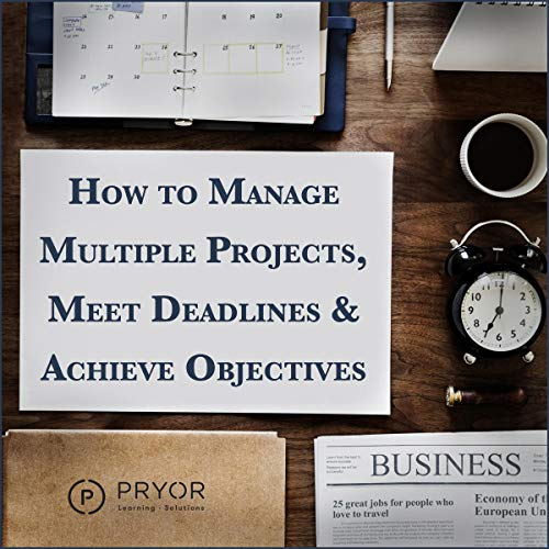 How to Manage Multiple Projects & Meet Deadlines audiobook cover art