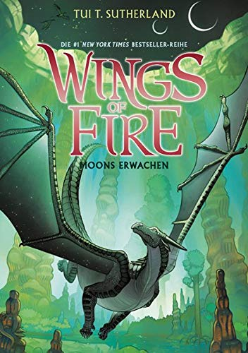 Wings of Fire 6: Moons Erwachen - Die NY-Times Bestseller Drachen-Saga: Moons Erwachen - Die NY-Times Bestseller Drachen-Saga: Das Erwachen des Mondes - Die NY-Times Bestseller Drachen-Saga