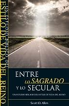 Entre Lo Sagrado y Lo Secular - Un Estudio Biblico del Estilo de Vida del Reino (Spanish Edition) (English Title - Beyond the Sacred-Secular Divide