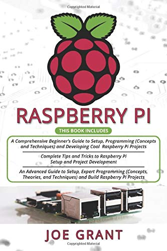 Raspberry Pi: 3 in 1- A Comprehensive Beginner's Guide + Tips and Tricks + Advanced Guide to Setup, Expert Programming (Concepts, Theories, and Techniques) and Build Raspberry Pi Projects