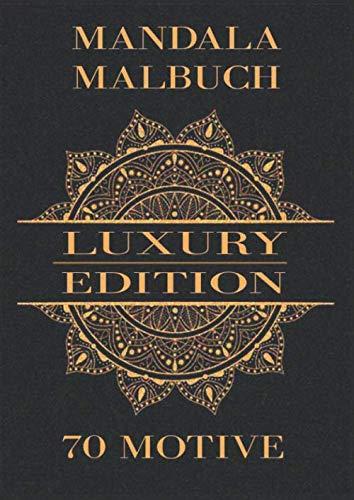 Mandala Malbuch – Luxury Edition – 70 Motive: Einseitig bedrucktes Ausmalbuch in bester Qualität für Ruhe und Entspannung, Achtsamkeit und Stressbewältigung. DIN A4 + PDF-Version zum Download