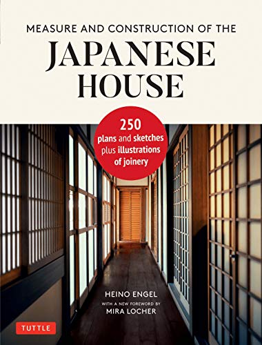 Measure and Construction of the Japanese House: 250 Plans and Sketches