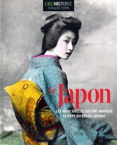 Le Japon - Les neufs siècles qui ont marqué le pays du soleil-levant - GEO Histoire Collection