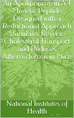 An Apolipoprotein A-I Mimetic Peptide Designed with a Reductionist Approach Stimulates Reverse Cholesterol Transport and Reduces Atherosclerosis in Mice (English Edition)