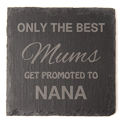 Engraved Slate Coaster Only The Best Mums Get Promoted to Nana Mothers Day...