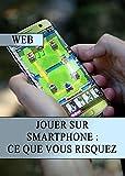 Jouer sur Smartphone : Ce que vous Risquez (French Edition)