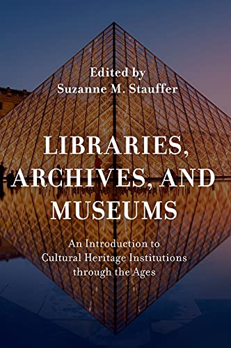 Compare Textbook Prices for Libraries, Archives, and Museums: An Introduction to Cultural Heritage Institutions through the Ages  ISBN 9781538118894 by Stauffer, Suzanne M.