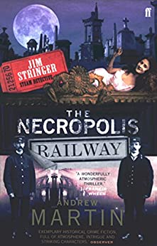 The Necropolis Railway: A Historical Novel (Jim Stringer Book 1) by [Andrew Martin]