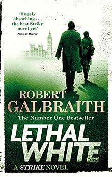 Lethal White: Cormoran Strike Book 4 (Cormoran Strike 4) by [Robert Galbraith]