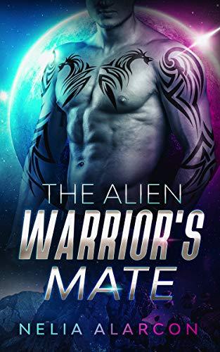 The Alien Warrior's Mate : A Sci-Fi Alien Romance (Plutonian Warriors Book 1) by [Nelia Alarcon ]