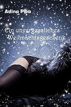 Ein unvergessliches Weihnachtsgeschenk: Erotische Kurzgeschichte (German Edition) by [Adina Pion]