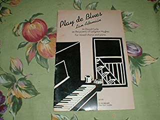 Play de Blues: A Choral Cycle on the Poems of Langston Hughes for Mixed Chorus and Piano