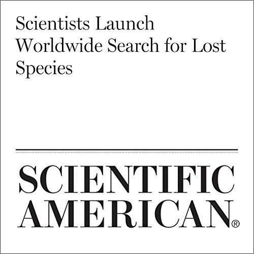 Scientists Launch Worldwide Search for Lost Species audiobook cover art