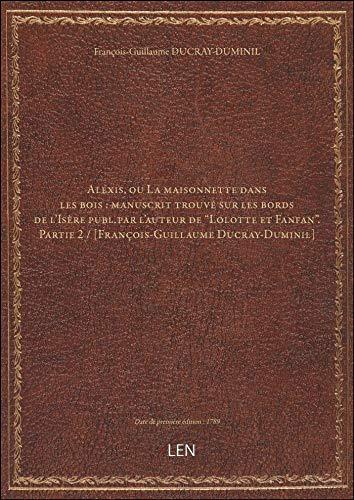 Alexis, ouLamaisonnette dans lesbois:manuscrittrouvé surlesbords delIsèrepubl. parlauteurdeLolotteetFanfan. P