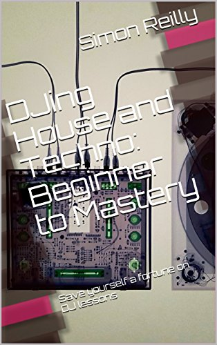 DJing House and Techno- Beginner to Mastery: Save yourself a fortune on DJ lessons