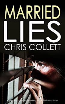 MARRIED LIES a gripping detective mystery full of twists and turns (Detective Mariner Mystery Book 5) by [CHRIS COLLETT]