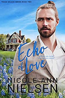 Echo of Love: A Second Chance Contemporary Romance (Texas Solace Book 2) by [Nicole Ann Nielsen]