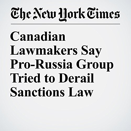 Canadian Lawmakers Say Pro-Russia Group Tried to Derail Sanctions Law copertina