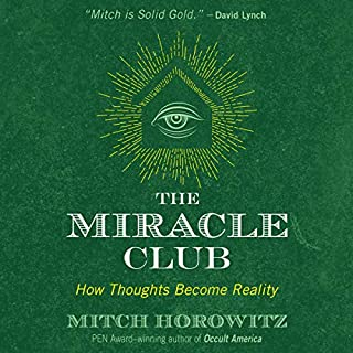 The Miracle Club     How Thoughts Become Reality              By:                                                                                                                                 Mitch Horowitz                               Narrated by:                                                                                                                                 Mitch Horowitz                      Length: 6 hrs and 58 mins     139 ratings     Overall 4.6