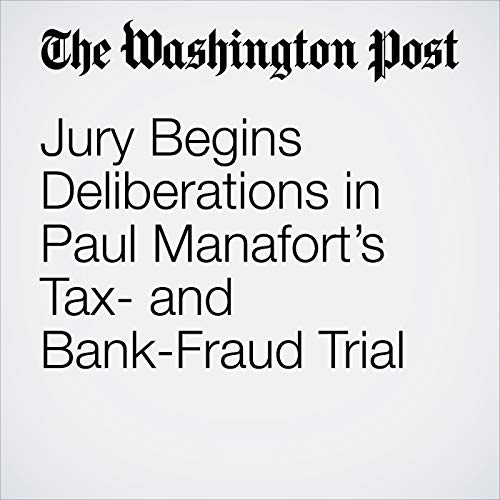 Jury Begins Deliberations in Paul Manafort's Tax- and Bank-Fraud Trial audiobook cover art